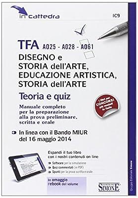 TFA A025-A028-A061 disegno e storia dell'arte, educazione artistica, storia dell'arte. Teoria e quiz. Manuale completo... Con e-book. Con aggiornamento online