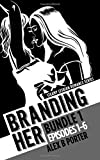 img - for Branding Her : Bundle 1 Episodes 1-6: Steamy lesbian romance series: Steamy lesbian romance series (BRANDING HER : Steamy Lesbian Romance Series) (Volume 7) book / textbook / text book