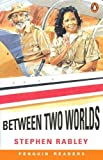 img - for Between Two Worlds (Penguin Readers, EasyStarts) by Stephen Rabley (2000-02-15) book / textbook / text book