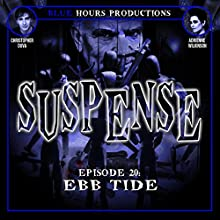SUSPENSE Episode 20: Ebb Tide  by John C. Alsedek, Dana Perry-Hayes Narrated by Christopher Duva, Adrienne Wilkinson
