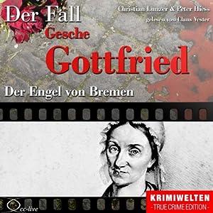 Der Engel von Bremen: Die Giftmischerin Gesche Gottfried Hörbuch