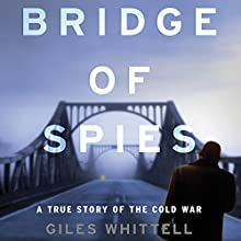 Bridge of Spies: A True Story of the Cold War (       UNABRIDGED) by Giles Whittell Narrated by Jonathan Keeble