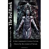 The Red Hawk: A Anti-Communist Science Fiction Classic by the creator of Tarzan. ~ Edgar Rice Burroughs