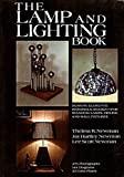The Lamp and Lighting Book: Designs, Elements, Materials, Shades, For Standing Lamps, Ceiling and Wall Fixtures