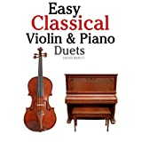 Easy Classical Violin & Piano Duets: Featuring music of Bach, Mozart, Beethoven, Strauss and other composers. ~ Javier Marc�