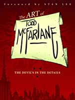 The Art of Todd McFarlane: The Devil&#39;s in the Details TP