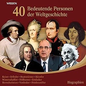 40 bedeutende Personen der Weltgeschichte Hörbuch