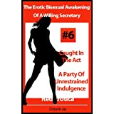 The Erotic Bisexual Awakening Of A Willing Secretary - Caught In The Act and A Party Of Unrestrained Indulgence (Red Erotica) ~ Zoharah Jay