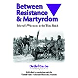 Between Resistance and Martyrdom: Jehovah's Witnesses in the Third Reichby Detlef Garbe