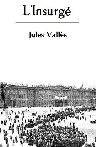 Jules Vallès - L'Insurgé