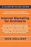 Internet Marketing for Architects: Advertising and Promoting Your Architectural Firm Online Using Google, Facebook, YouTube, LinkedIn, Search Engine ... Click-by-Click Guide Book for an Architect!
