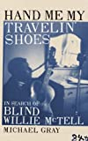 Hand Me My Travelin' Shoes - In Search of Blind Willie McTell (0747565600) by Michael Gray