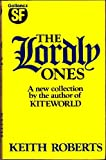 The Lordly Ones: Seven Classic Stories (0575038640) by Roberts, Keith