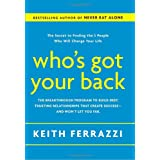 Who's Got Your Back: The Breakthrough Program to Build Deep, Trusting Relationships That Create Success--and Won't Let You Fail ~ Keith Ferrazzi