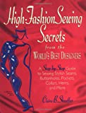 Claire Shaeffer High Fashion Sewing Secrets from the World's Best Designers: A Step-By-Step Guide to Sewing Stylish Seams, Buttonholes, Pockets, Collars, Hems, and Mo (Rodale Sewing Book)