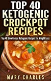 Top 40 Ketogenic Crockpot Recipes: Top 40 slow cooker Ketogenic recipes for weight loss
