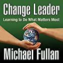 Change Leader: Learning to Do What Matters Most Audiobook by Michael Fullan Narrated by Don Hagen