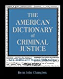 img - for The American Dictionary of Criminal Justice: Key Terms and Major Court Cases book / textbook / text book