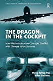 img - for The Dragon in the Cockpit: How Western Aviation Concepts Conflict with Chinese Value Systems (Ashgate Studies in Human Factors for Flight Operations) book / textbook / text book