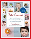 B�b� Gourmet: 100 French-Inspired Baby Food Recipes For Raising an Adventurous Eater (English Edition)