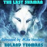 The Last Shaman | Roland Yeomans