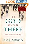 The God Who Is There: Finding Your Pl...