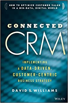 Connected CRM: Implementing a Data-Driven, Customer-Centric Business Strategy read online