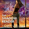 The Shadow Reader: Shadow Reader, Book 1 (       UNABRIDGED) by Sandy Williams Narrated by Amy Rubinate