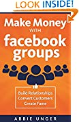 #4: Make Money with Facebook Groups: Build Relationships, Convert Customers, Create Fame