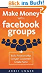 Make Money with Facebook Groups: Buil...
