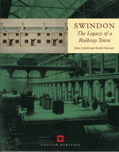 Swindon: The Legacy of a Railway Town Swindon: The Legacy of a Railway Town