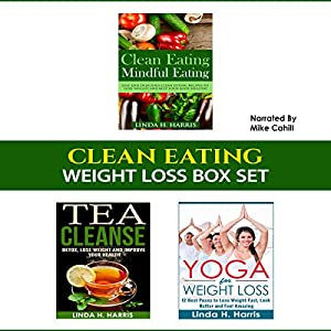 Clean Eating: Weight Loss Box Set: Clean Eating Recipes, Tea Cleanse, and Yoga for Weight Loss Audiobook
