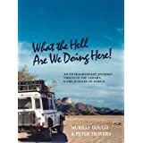 Across the Sahara by Land Rover to West and Central Africa [What the Hell Are We Doing Here!] ~ Murray Gough