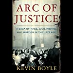 Arc of Justice: A Saga of Race, Civil Rights, and Murder in the Jazz Age | Kevin Boyle