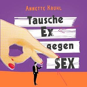 Tausche Ex gegen Sex Hörbuch