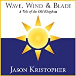 Wave, Wind and Blade: Tales from the Old Kingdom | Jason Kristopher