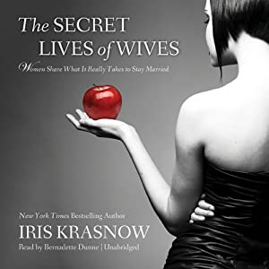 The Secret Lives of Wives: Women Share What It Really Takes to Stay Married | [Iris Krasnow]
