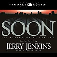 Soon: The Beginning of the End Audiobook by Jerry Jenkins Narrated by Steve Sever