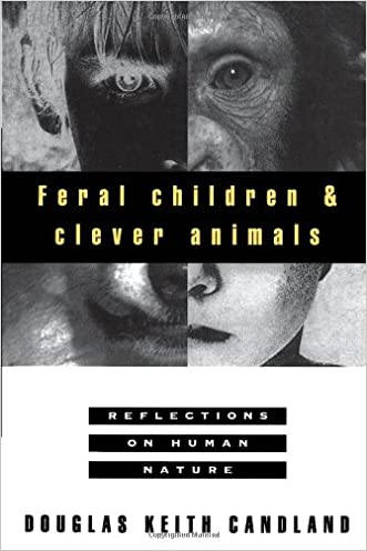 Feral Children and Clever Animals: Reflections on Human Nature written by Douglas K. Candland