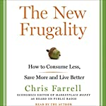 The New Frugality: How to Consume Less, Save More, and Live Better | Chris Farrell