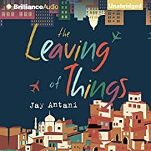 The Leaving of Things (       UNABRIDGED) by Jay Antani Narrated by Sanjiv Jhaveri