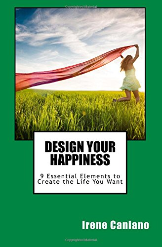 Design Your Happiness: 9 Essential Elements to Create the Life You Want