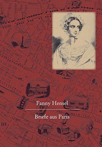 Fanny Hensel. Briefe aus Paris an ihre Familie in Berlin: Nach den Quellen zum ersten Mal herausgegeben von Hans-G|nter Klein  [Klein, Hans-Gunter] (Tapa Dura)