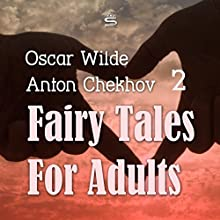 Fairy Tales for Adults, Volume 2 Audiobook by Oscar Wilde, Anton Chekhov Narrated by Josh Verbae, Max Bollinger