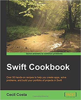Swift Cookbook - 50 Recipes to Help You Harness Swift written by Cecil Costa