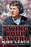 img - for Swing Your Sword: Leading the Charge in Football and Life by Leach, Mike, Feldman, Bruce (2011) Hardcover book / textbook / text book