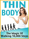 Thin Body - The Magic Of Walking 10,000 Steps (Healthy Ways To Lose Weight)