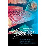 Walking with Gosse: Natural History, Creation and Religious Conflictsby Roger S. Wotton