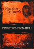 Douglas Wynn Murder and Crime in Kingston-upon-Hull (Murder & Crime)