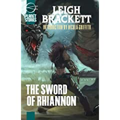 The Sword Of Rhiannon (Planet Stories Library) by Leigh Brackett and Nicola Griffith